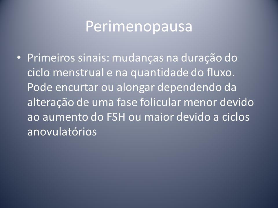 Perimenopausa Primeiros sinais: mudanças na duração do ciclo menstrual e na quantidade do fluxo. Pode encurtar ou alongar dependendo da alteração de u