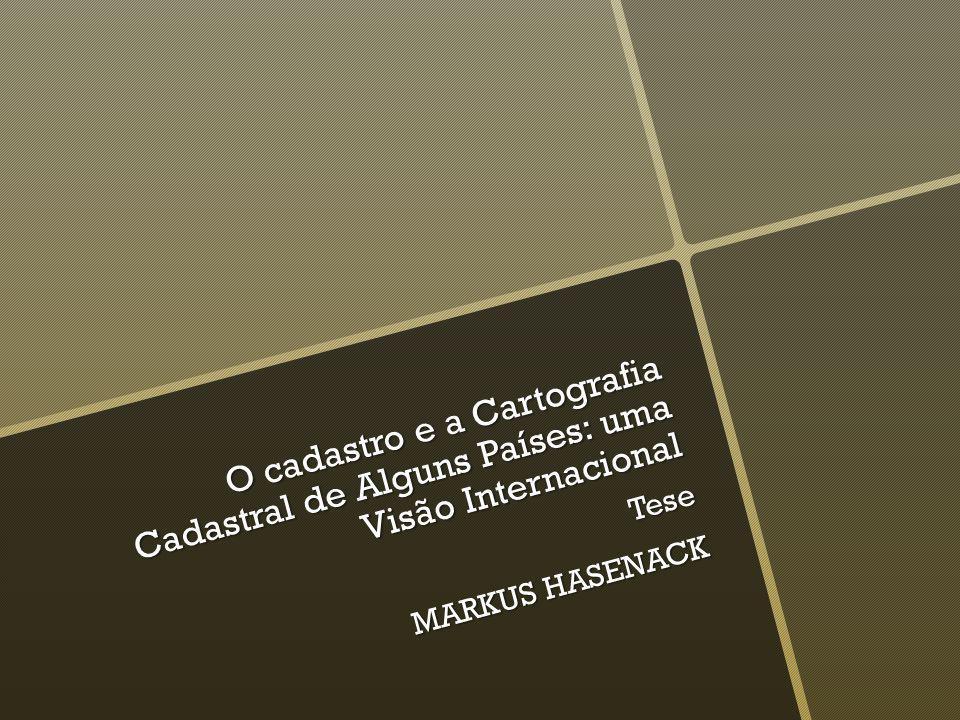 O cadastro e a Cartografia Cadastral de Alguns Países: uma Visão Internacional Tese MARKUS HASENACK