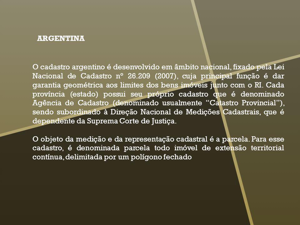 ARGENTINA O cadastro argentino é desenvolvido em âmbito nacional, fixado pela Lei Nacional de Cadastro n° 26.209 (2007), cuja principal função é dar g