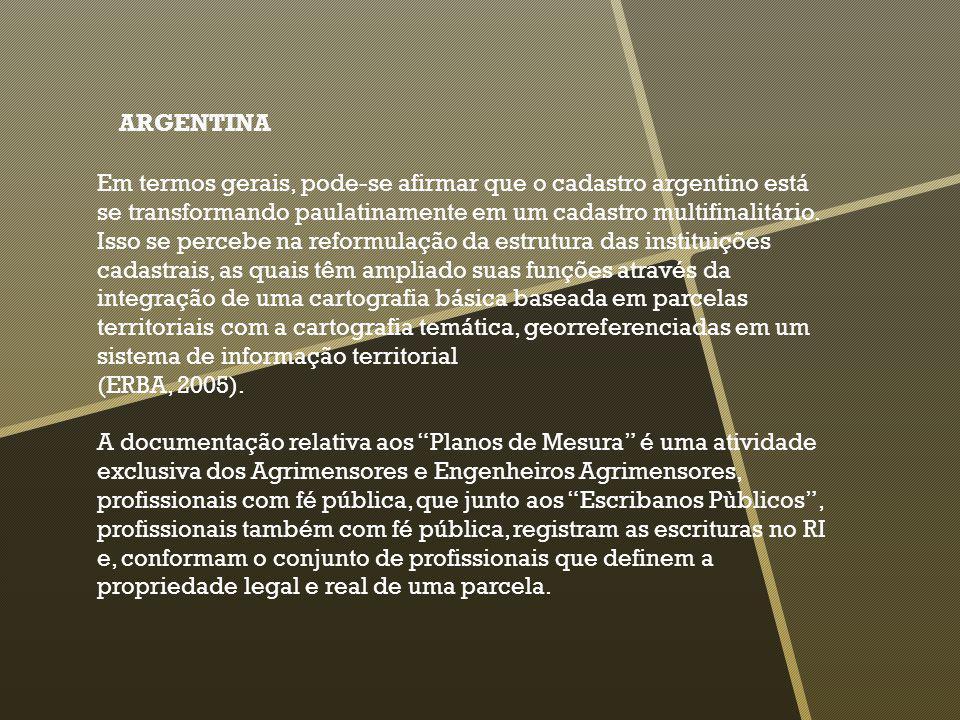 ARGENTINA Em termos gerais, pode-se afirmar que o cadastro argentino está se transformando paulatinamente em um cadastro multifinalitário. Isso se per