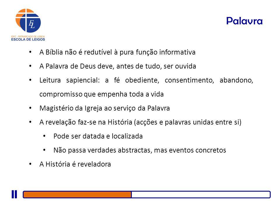 Palavra A Bíblia não é redutível à pura função informativa A Palavra de Deus deve, antes de tudo, ser ouvida Leitura sapiencial: a fé obediente, conse