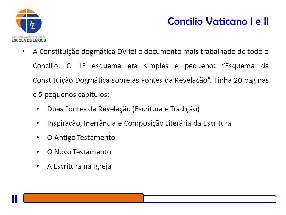 Concílio Vaticano I e II A Constituição dogmática DV foi o documento mais trabalhado de todo o Concílio. O 1º esquema era simples e pequeno: Esquema d