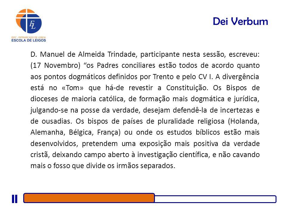 Dei Verbum D. Manuel de Almeida Trindade, participante nesta sessão, escreveu: (17 Novembro) os Padres conciliares estão todos de acordo quanto aos po