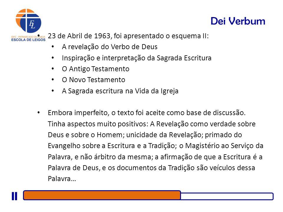 Dei Verbum 23 de Abril de 1963, foi apresentado o esquema II: A revelação do Verbo de Deus Inspiração e interpretação da Sagrada Escritura O Antigo Te