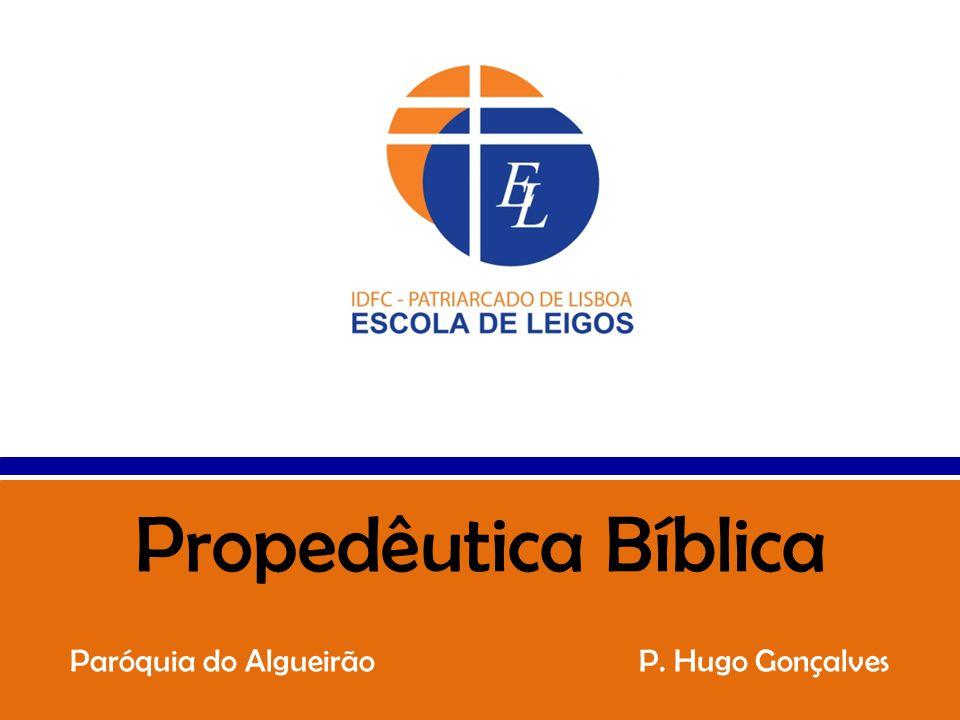 Propedêutica Bíblica Paróquia do Algueirão P. Hugo Gonçalves
