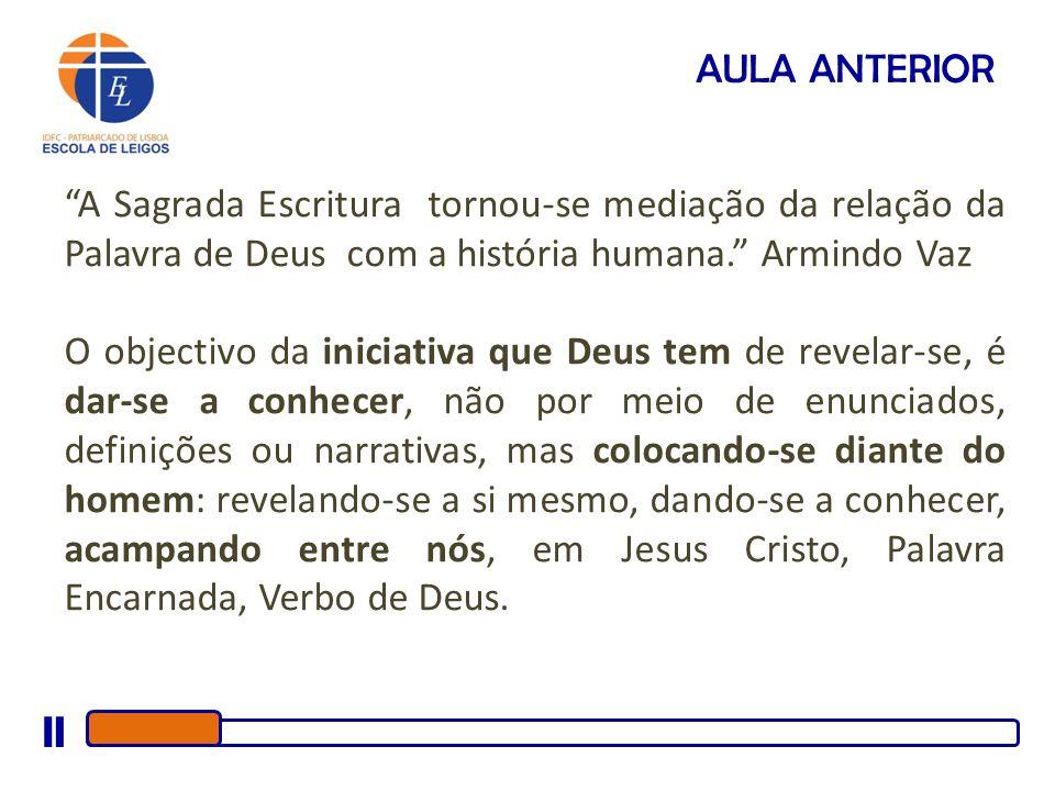 A Sagrada Escritura tornou-se mediação da relação da Palavra de Deus com a história humana. Armindo Vaz O objectivo da iniciativa que Deus tem de reve