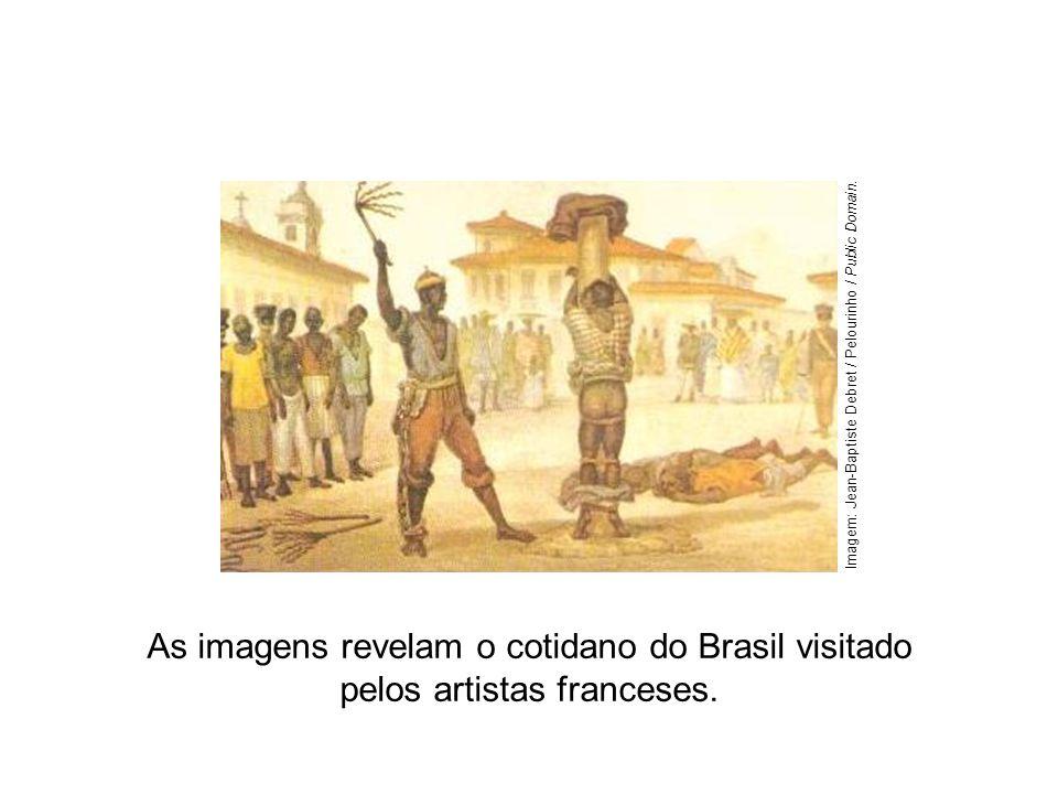 As imagens revelam o cotidano do Brasil visitado pelos artistas franceses. Imagem: Jean-Baptiste Debret / Pelourinho / Public Domain.
