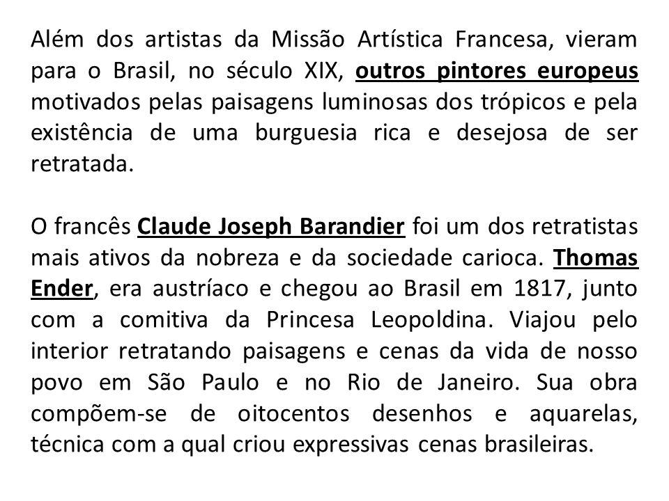 Além dos artistas da Missão Artística Francesa, vieram para o Brasil, no século XIX, outros pintores europeus motivados pelas paisagens luminosas dos