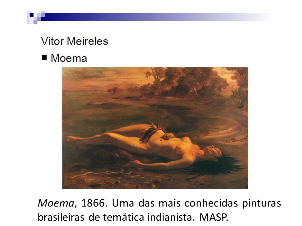 Moema, 1866. Uma das mais conhecidas pinturas brasileiras de temática indianista. MASP.
