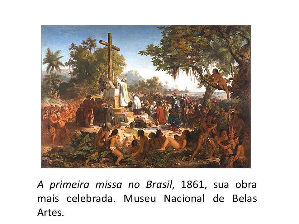 A primeira missa no Brasil, 1861, sua obra mais celebrada. Museu Nacional de Belas Artes.