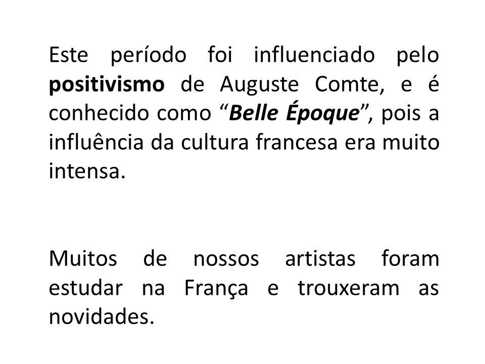 Este período foi influenciado pelo positivismo de Auguste Comte, e é conhecido como Belle Époque, pois a influência da cultura francesa era muito inte