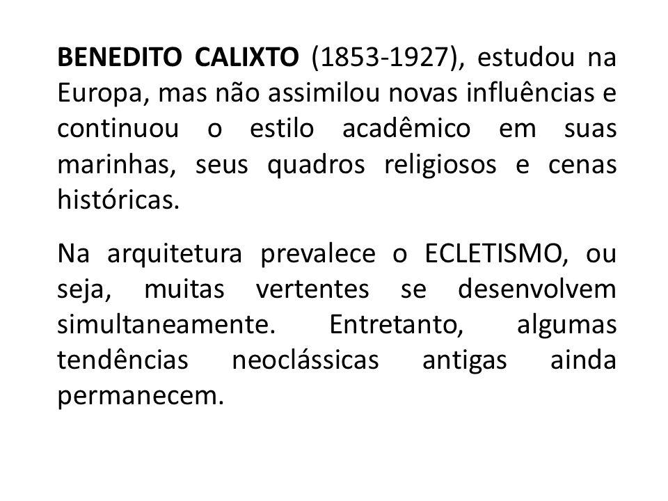 BENEDITO CALIXTO (1853-1927), estudou na Europa, mas não assimilou novas influências e continuou o estilo acadêmico em suas marinhas, seus quadros rel
