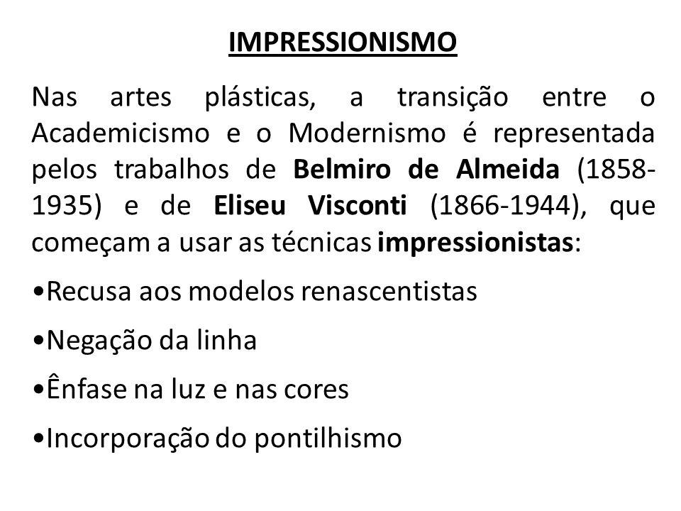 IMPRESSIONISMO Nas artes plásticas, a transição entre o Academicismo e o Modernismo é representada pelos trabalhos de Belmiro de Almeida (1858- 1935)