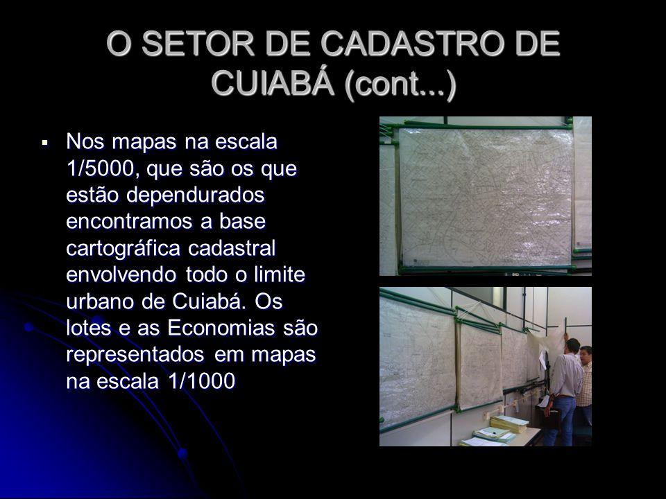O SETOR DE CADASTRO DE CUIABÁ (cont...) Nos mapas na escala 1/5000, que são os que estão dependurados encontramos a base cartográfica cadastral envolv