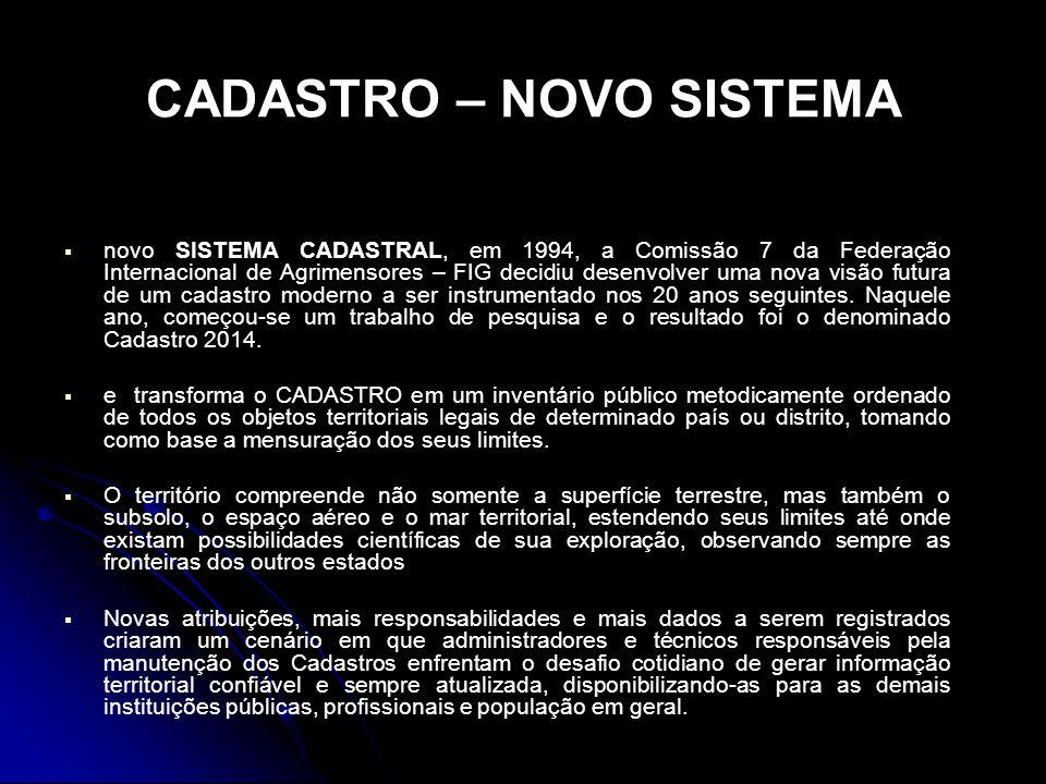 CADASTRO – NOVO SISTEMA novo SISTEMA CADASTRAL, em 1994, a Comissão 7 da Federação Internacional de Agrimensores – FIG decidiu desenvolver uma nova vi
