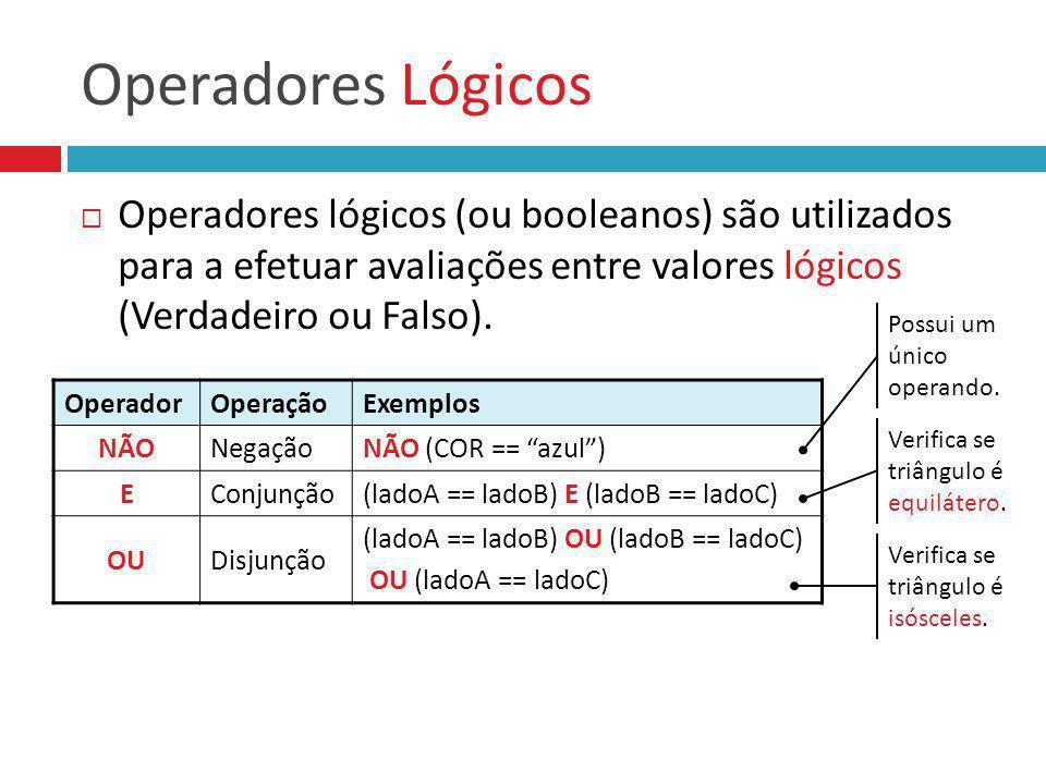 Operadores Lógicos Operadores lógicos (ou booleanos) são utilizados para a efetuar avaliações entre valores lógicos (Verdadeiro ou Falso). OperadorOpe