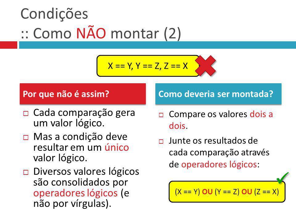 Condições :: Como NÃO montar (2) Cada comparação gera um valor lógico. Mas a condição deve resultar em um único valor lógico. Diversos valores lógicos