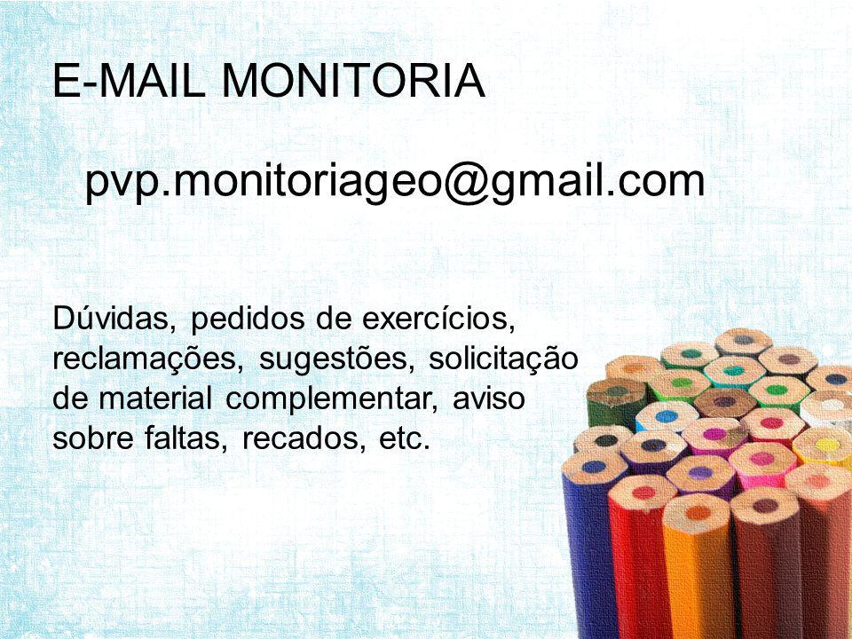 E-MAIL MONITORIA pvp.monitoriageo@gmail.com Dúvidas, pedidos de exercícios, reclamações, sugestões, solicitação de material complementar, aviso sobre faltas, recados, etc.