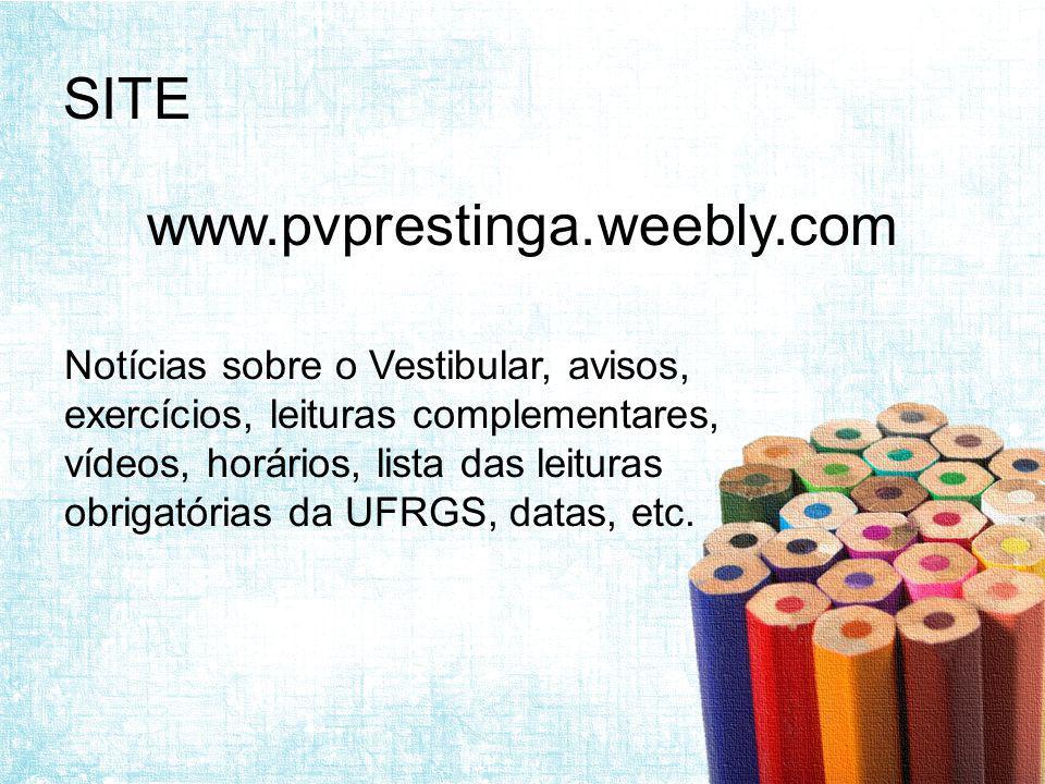 SITE www.pvprestinga.weebly.com Notícias sobre o Vestibular, avisos, exercícios, leituras complementares, vídeos, horários, lista das leituras obrigatórias da UFRGS, datas, etc.