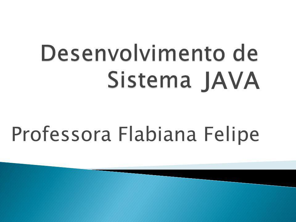 JAVA Professora Flabiana Felipe