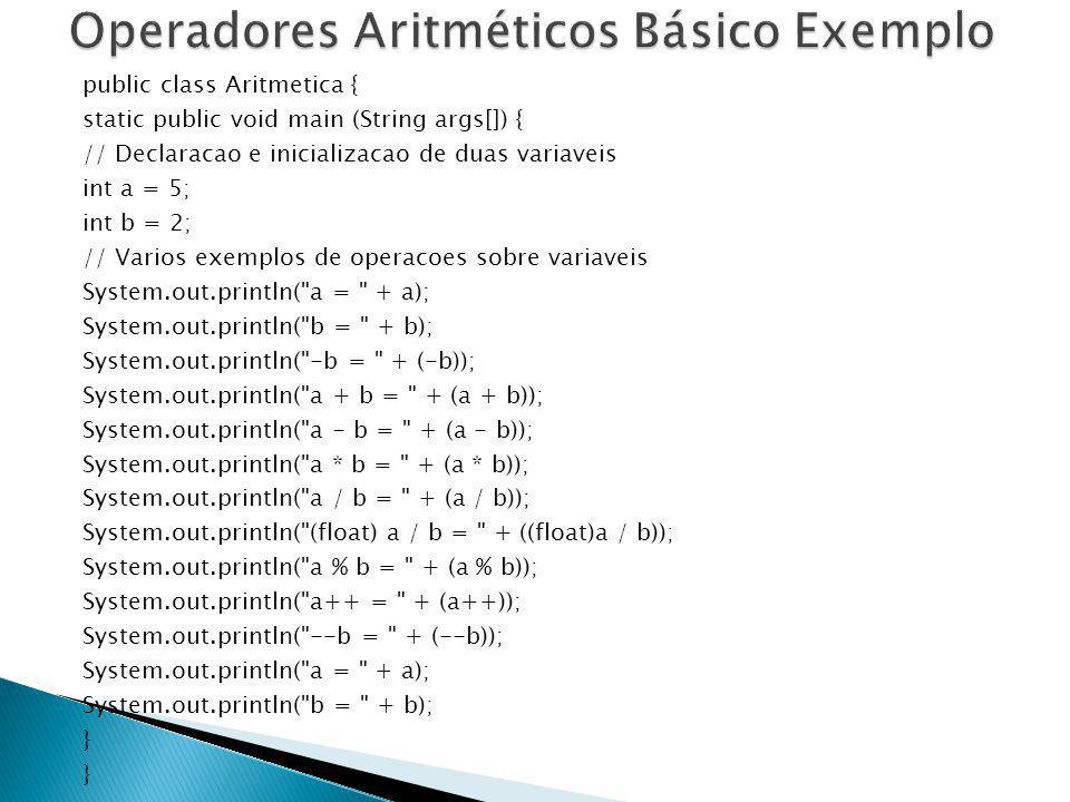 public class Aritmetica { static public void main (String args[]) { // Declaracao e inicializacao de duas variaveis int a = 5; int b = 2; // Varios ex