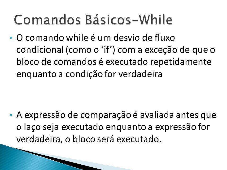 O comando while é um desvio de fluxo condicional (como o if) com a exceção de que o bloco de comandos é executado repetidamente enquanto a condição fo