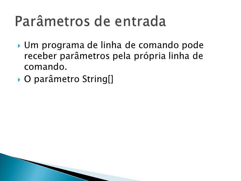 Um programa de linha de comando pode receber parâmetros pela própria linha de comando. O parâmetro String[]