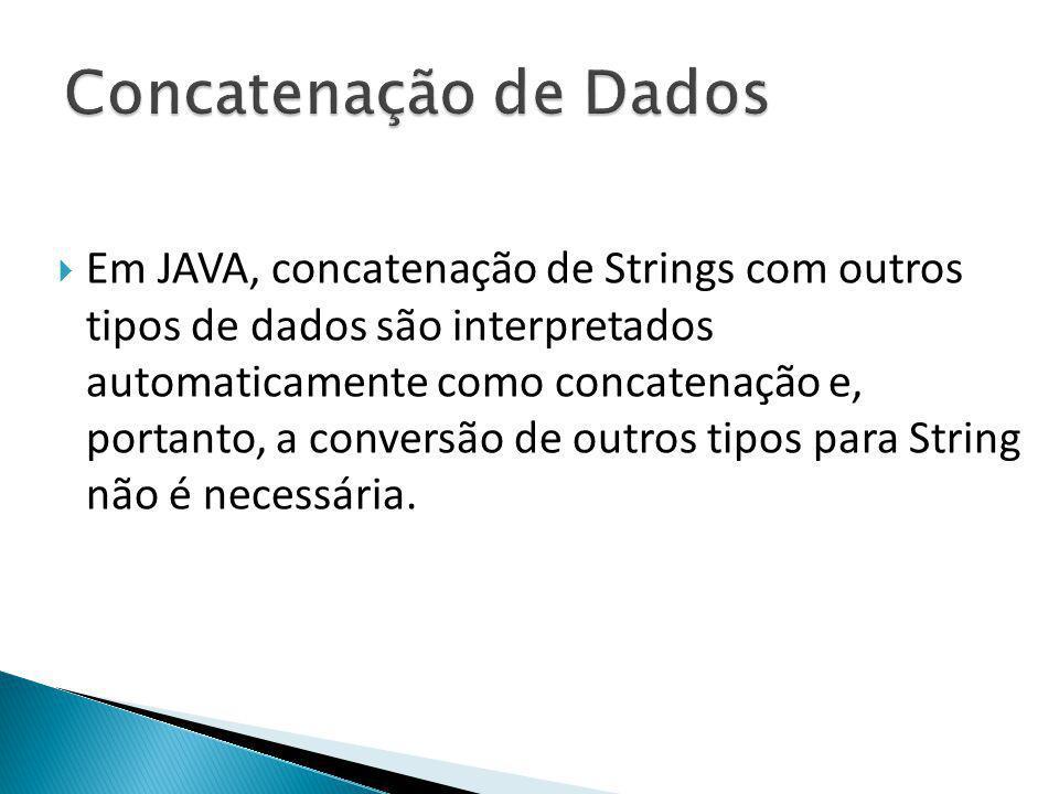 Em JAVA, concatenação de Strings com outros tipos de dados são interpretados automaticamente como concatenação e, portanto, a conversão de outros tipo