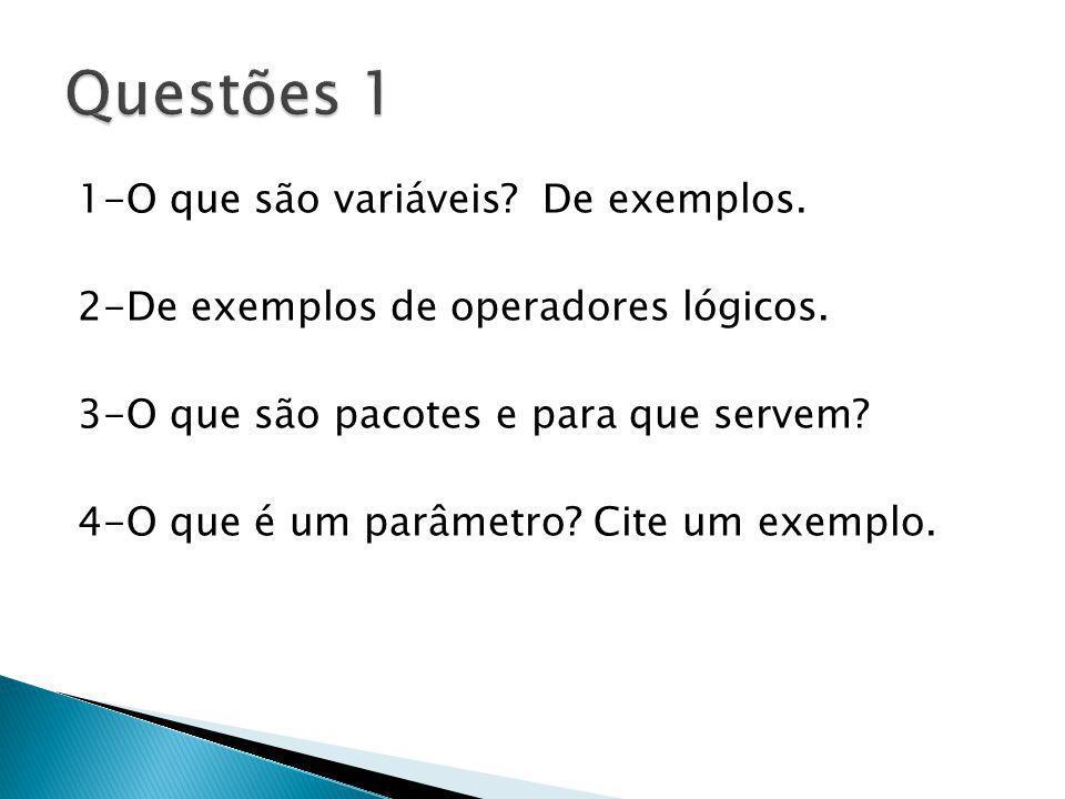 1-O que são variáveis? De exemplos. 2-De exemplos de operadores lógicos. 3-O que são pacotes e para que servem? 4-O que é um parâmetro? Cite um exempl