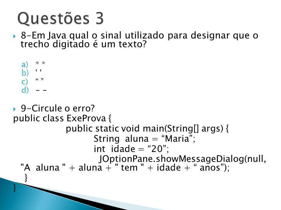 8- Em Java qual o sinal utilizado para designar que o trecho digitado é um texto? a)* * b)' ' c) d)- - 9-Circule o erro? public class ExeProva { publi