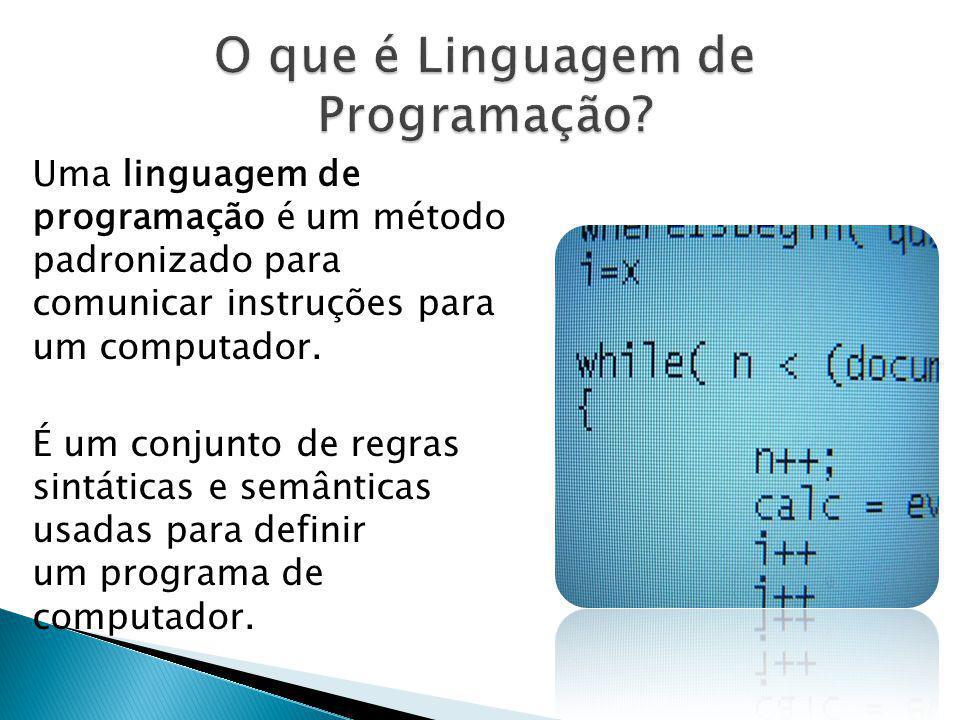 Uma linguagem de programação é um método padronizado para comunicar instruções para um computador. É um conjunto de regras sintáticas e semânticas usa