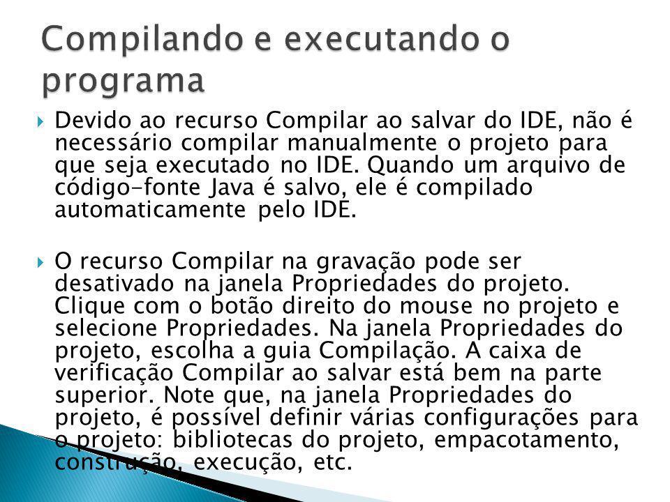 Devido ao recurso Compilar ao salvar do IDE, não é necessário compilar manualmente o projeto para que seja executado no IDE. Quando um arquivo de códi