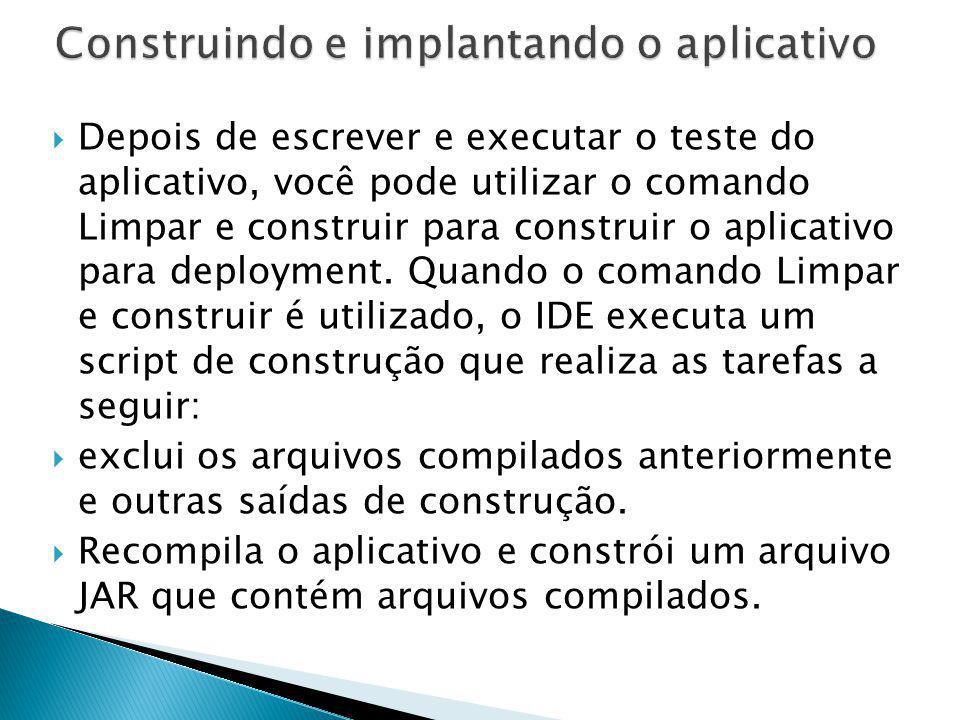 Depois de escrever e executar o teste do aplicativo, você pode utilizar o comando Limpar e construir para construir o aplicativo para deployment. Quan