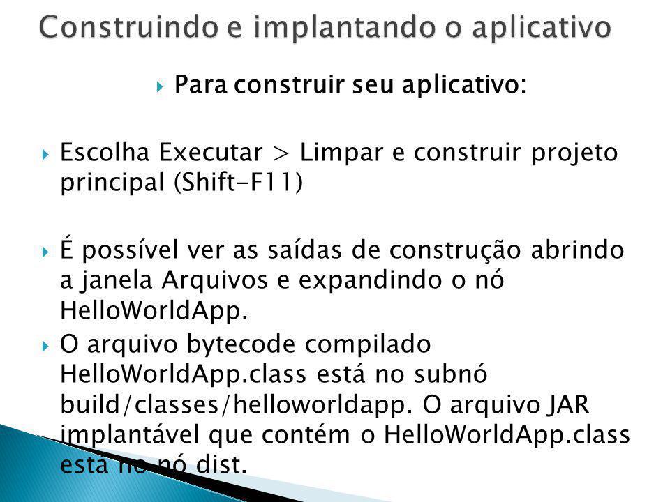 Para construir seu aplicativo: Escolha Executar > Limpar e construir projeto principal (Shift-F11) É possível ver as saídas de construção abrindo a ja