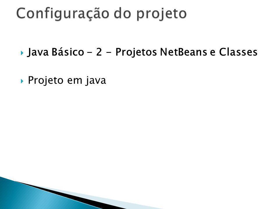 Java Básico - 2 - Projetos NetBeans e Classes Projeto em java