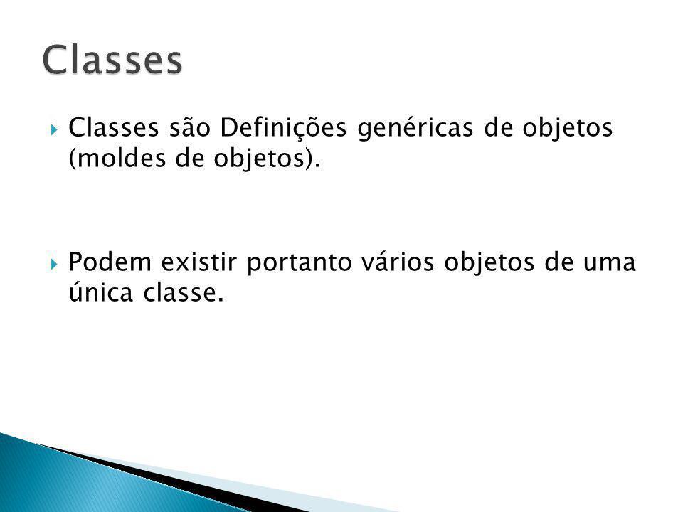 Classes são Definições genéricas de objetos (moldes de objetos). Podem existir portanto vários objetos de uma única classe.