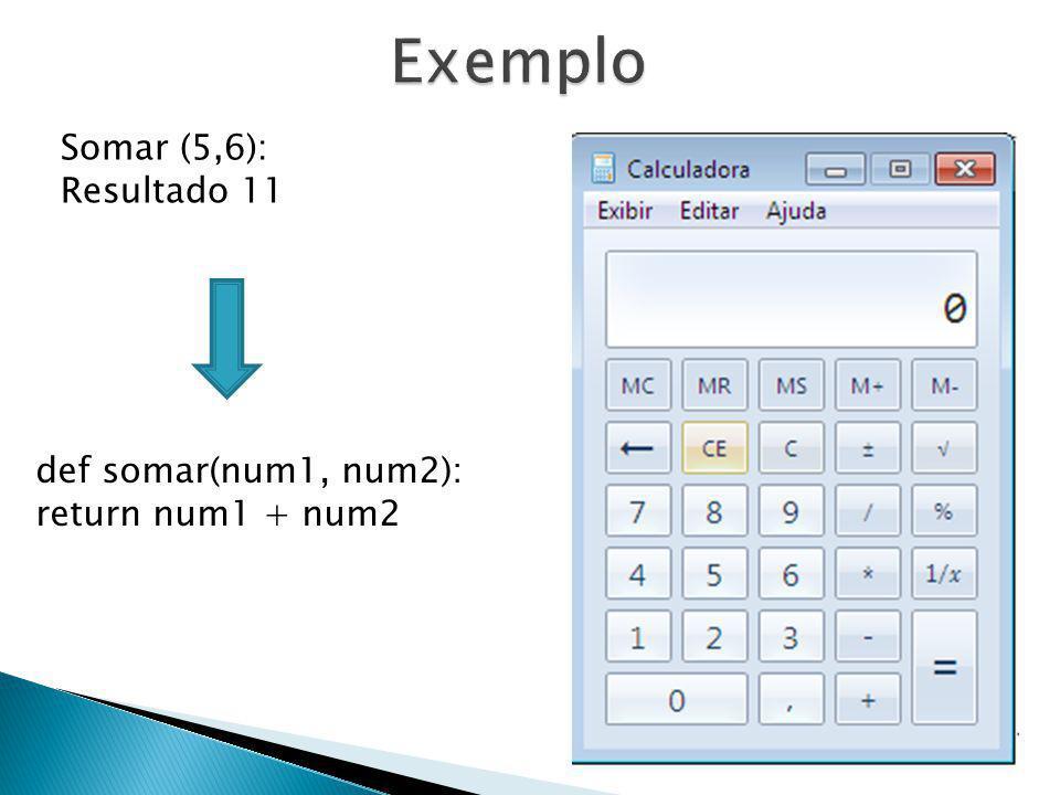 def somar(num1, num2): return num1 + num2 Somar (5,6): Resultado 11