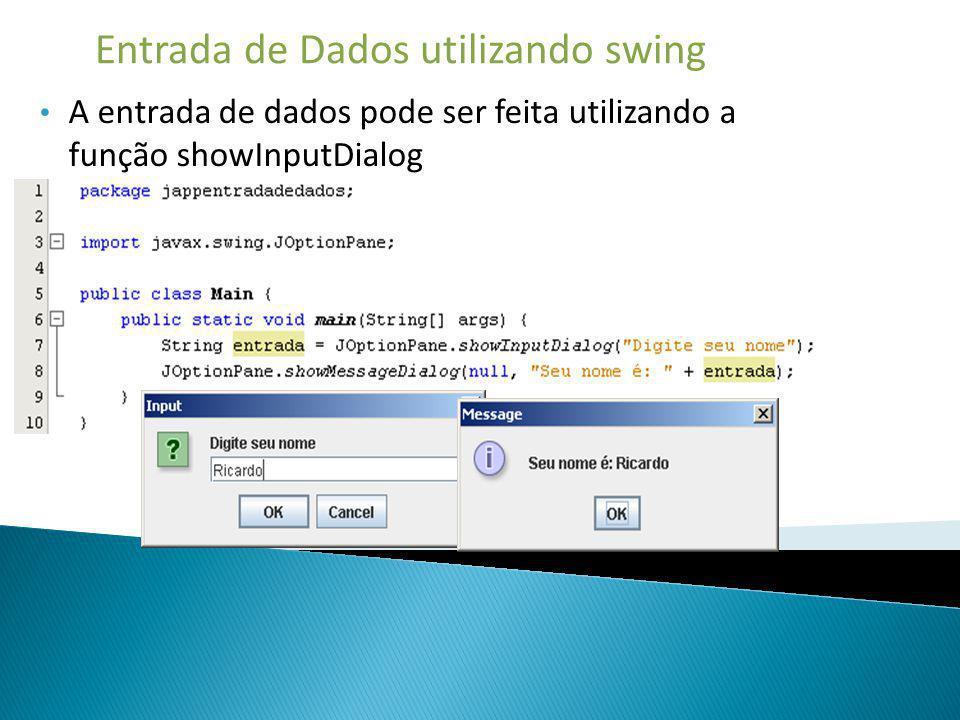 Entrada de Dados utilizando swing A entrada de dados pode ser feita utilizando a função showInputDialog