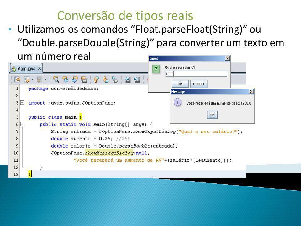 Conversão de tipos reais Utilizamos os comandos Float.parseFloat(String) ou Double.parseDouble(String) para converter um texto em um número real