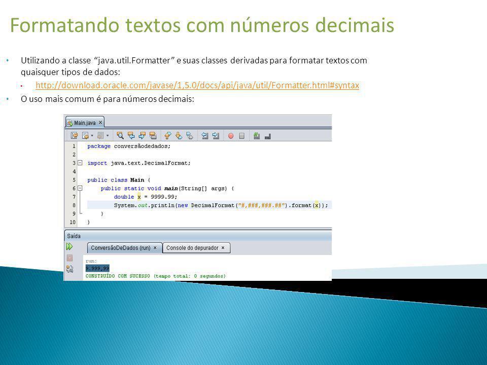 Formatando textos com números decimais Utilizando a classe java.util.Formatter e suas classes derivadas para formatar textos com quaisquer tipos de da