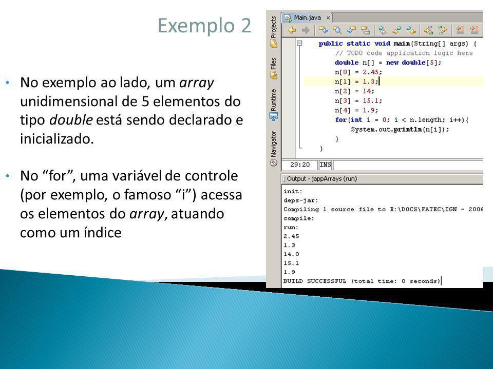 Exemplo 2 No exemplo ao lado, um array unidimensional de 5 elementos do tipo double está sendo declarado e inicializado. No for, uma variável de contr