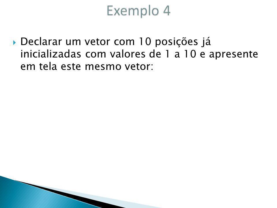 Declarar um vetor com 10 posições já inicializadas com valores de 1 a 10 e apresente em tela este mesmo vetor: