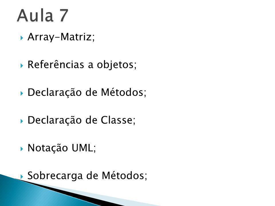 Array-Matriz; Referências a objetos; Declaração de Métodos; Declaração de Classe; Notação UML; Sobrecarga de Métodos;