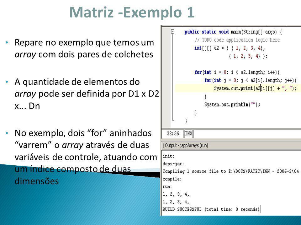 Matriz -Exemplo 1 Repare no exemplo que temos um array com dois pares de colchetes A quantidade de elementos do array pode ser definida por D1 x D2 x.