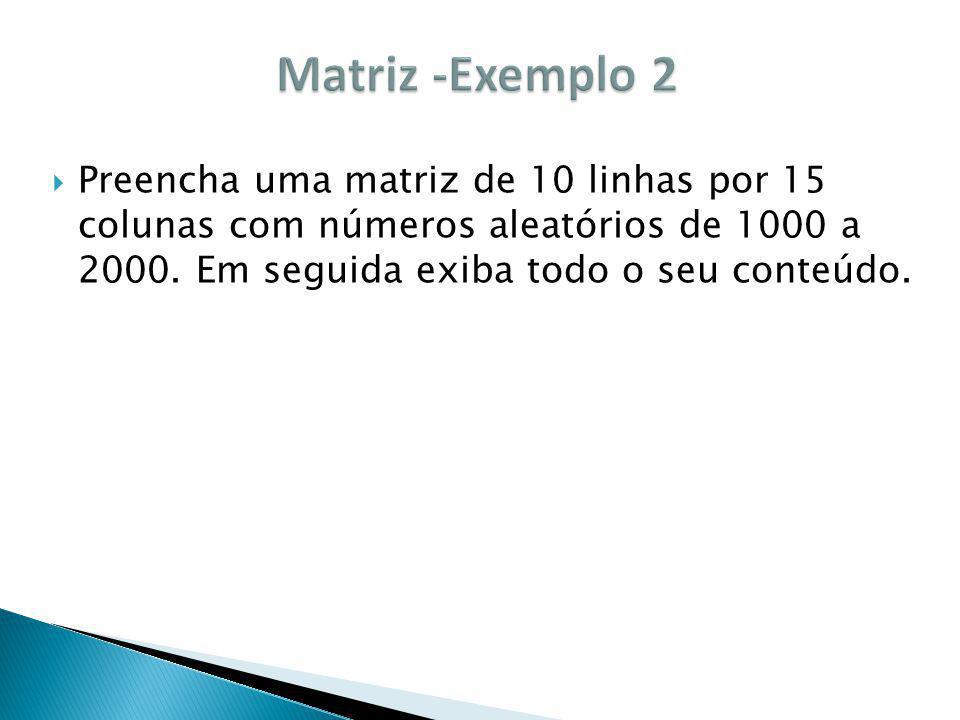 Preencha uma matriz de 10 linhas por 15 colunas com números aleatórios de 1000 a 2000. Em seguida exiba todo o seu conteúdo.