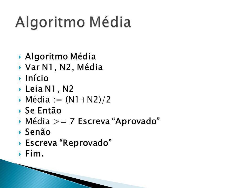 Algoritmo Média Var N1, N2, Média Início Leia N1, N2 Média := (N1+N2)/2 Se Então Média >= 7 Escreva Aprovado Senão Escreva Reprovado Fim.