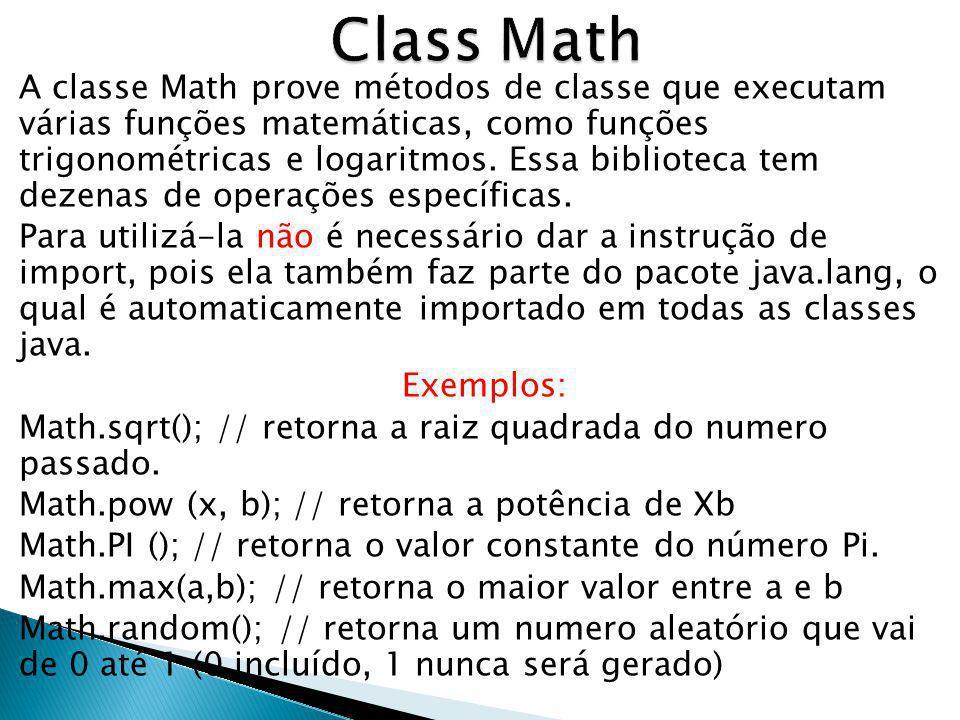 A classe Math prove métodos de classe que executam várias funções matemáticas, como funções trigonométricas e logaritmos. Essa biblioteca tem dezenas