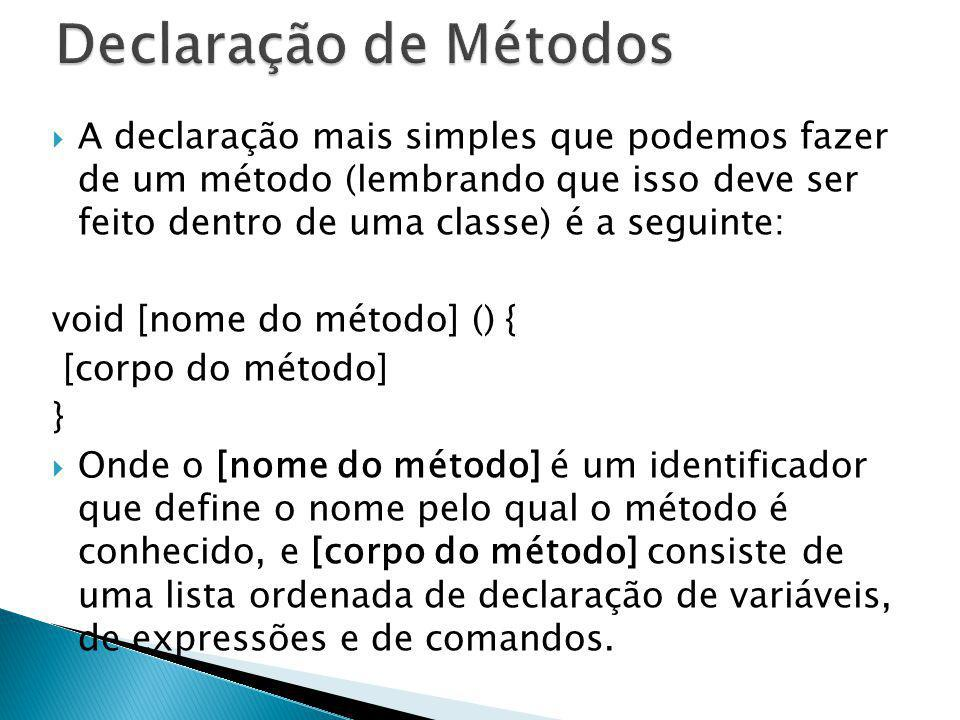 A declaração mais simples que podemos fazer de um método (lembrando que isso deve ser feito dentro de uma classe) é a seguinte: void [nome do método]