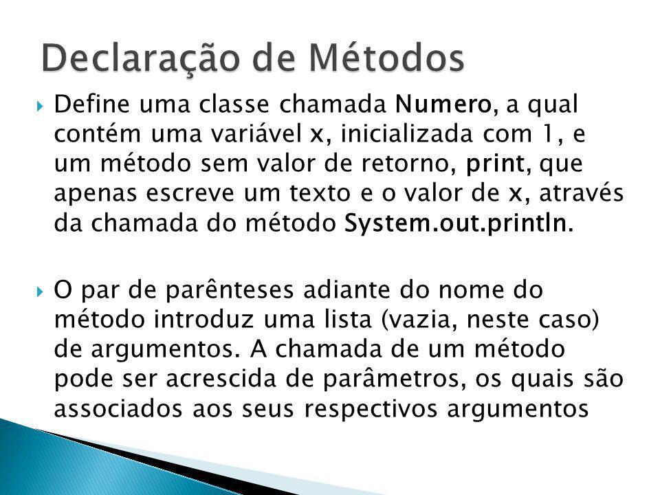 Define uma classe chamada Numero, a qual contém uma variável x, inicializada com 1, e um método sem valor de retorno, print, que apenas escreve um tex