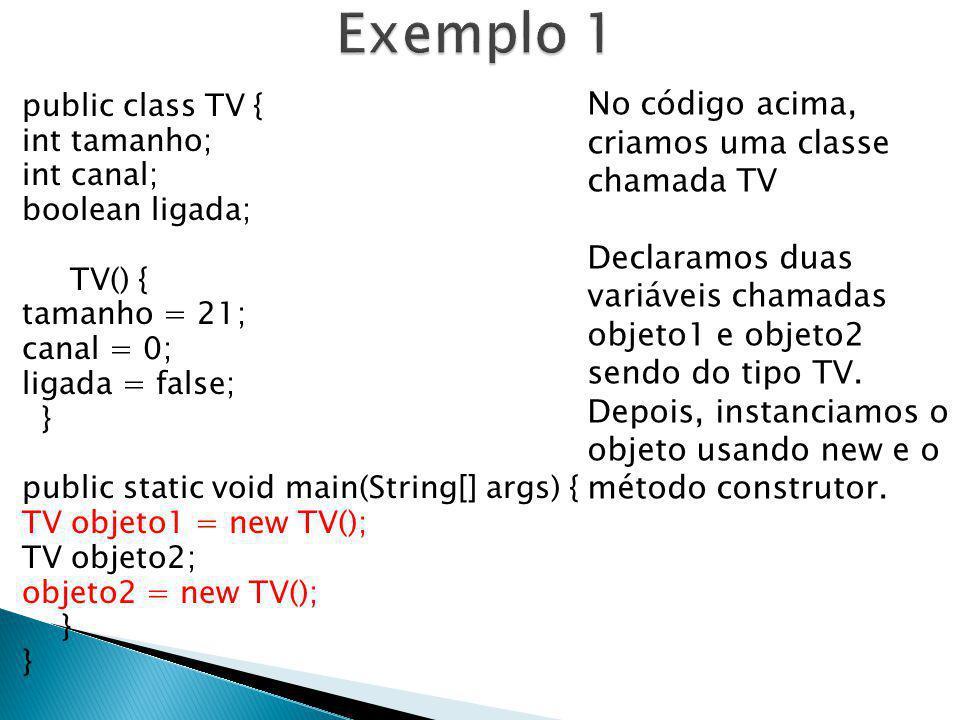 public class TV { int tamanho; int canal; boolean ligada; TV() { tamanho = 21; canal = 0; ligada = false; } public static void main(String[] args) { T